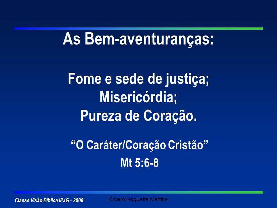 O Caráter/Coração Cristão Mt 5:6-8