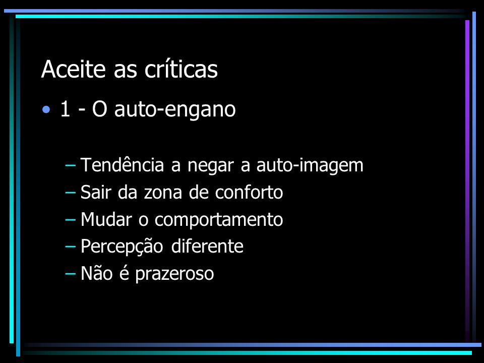Aceite as críticas 1 - O auto-engano Tendência a negar a auto-imagem