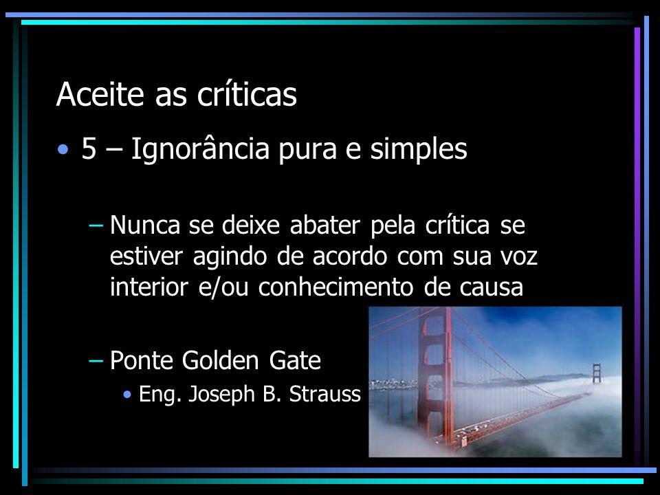 Aceite as críticas 5 – Ignorância pura e simples