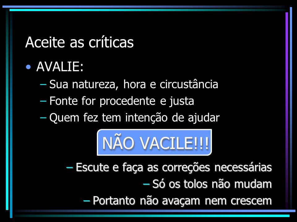 NÃO VACILE!!! Aceite as críticas AVALIE: