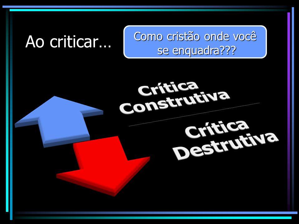 Ao criticar… Como cristão onde você se enquadra Crítica Construtiva