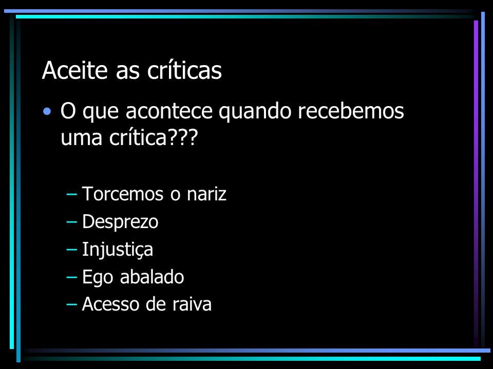 Aceite as críticas O que acontece quando recebemos uma crítica