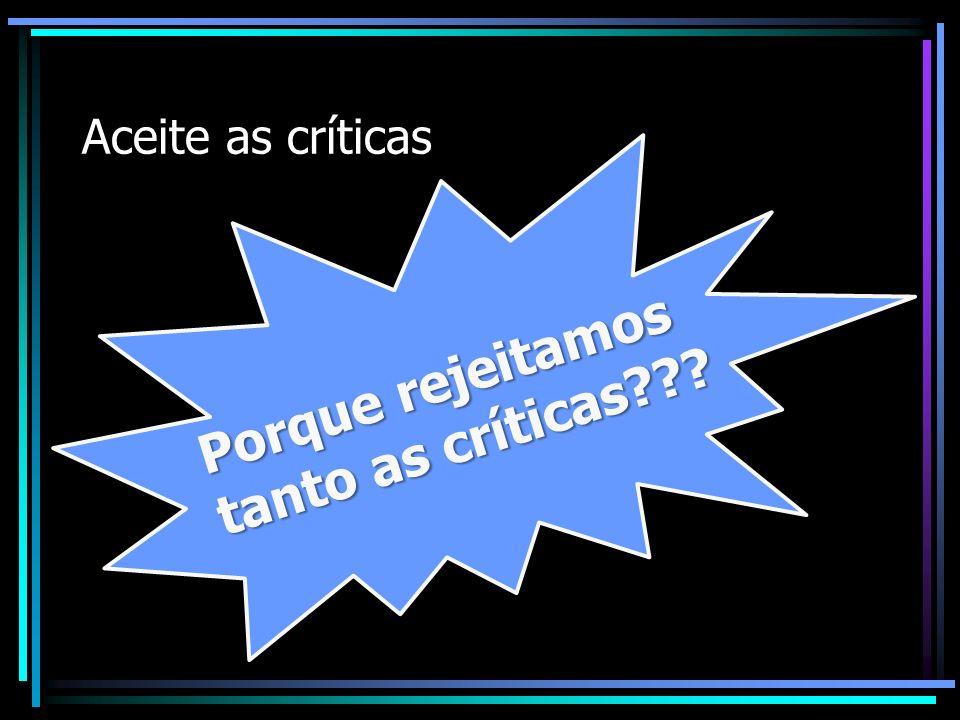 Porque rejeitamos tanto as críticas