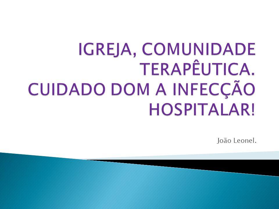 IGREJA, COMUNIDADE TERAPÊUTICA. CUIDADO DOM A INFECÇÃO HOSPITALAR!