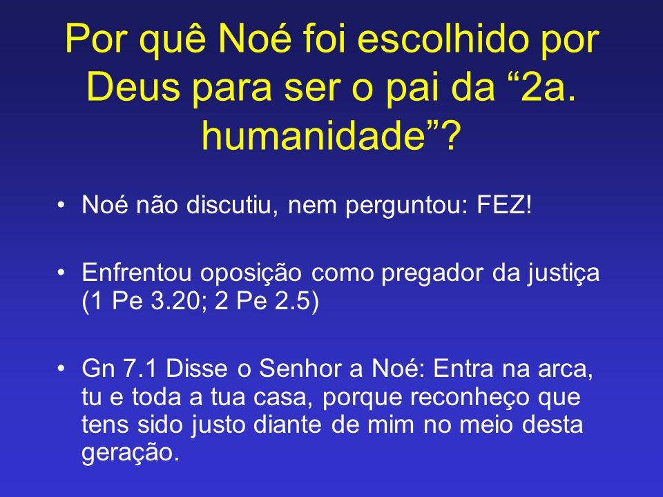 Por quê Noé foi escolhido por Deus para ser o pai da 2a. humanidade