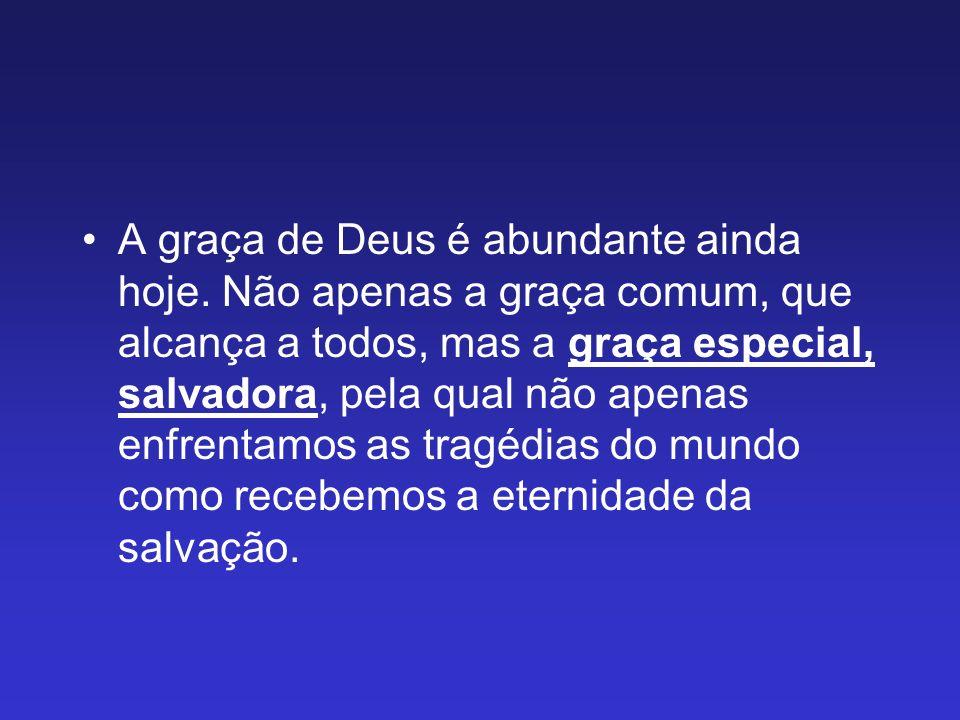 A graça de Deus é abundante ainda hoje