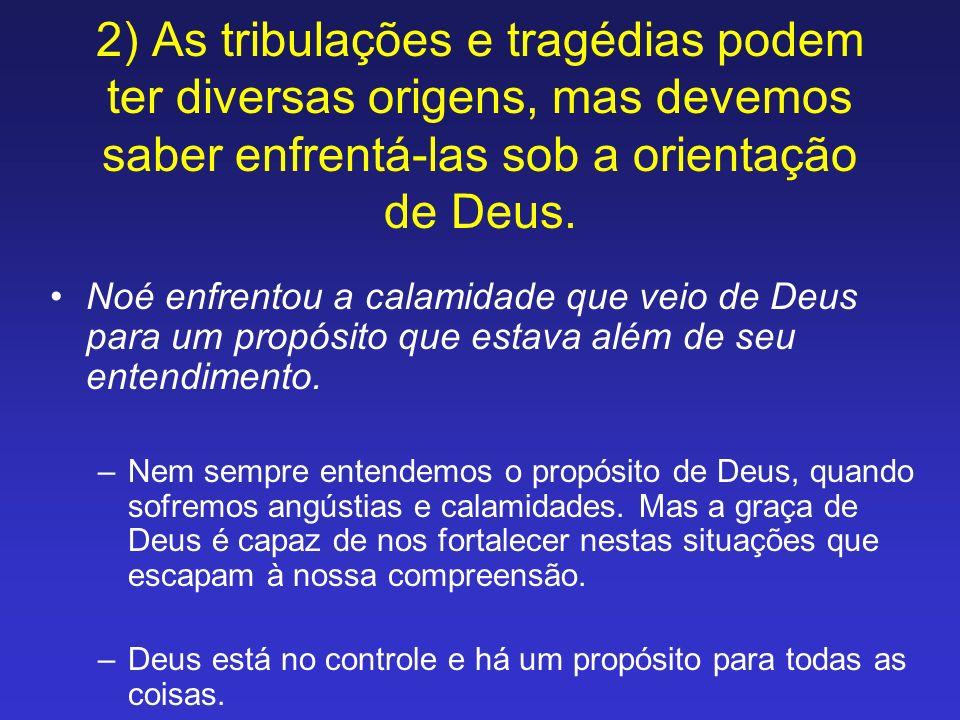 2) As tribulações e tragédias podem ter diversas origens, mas devemos saber enfrentá-las sob a orientação de Deus.