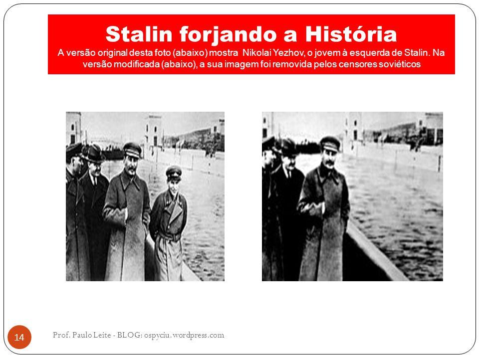 Stalin forjando a História A versão original desta foto (abaixo) mostra Nikolai Yezhov, o jovem à esquerda de Stalin. Na versão modificada (abaixo), a sua imagem foi removida pelos censores soviéticos