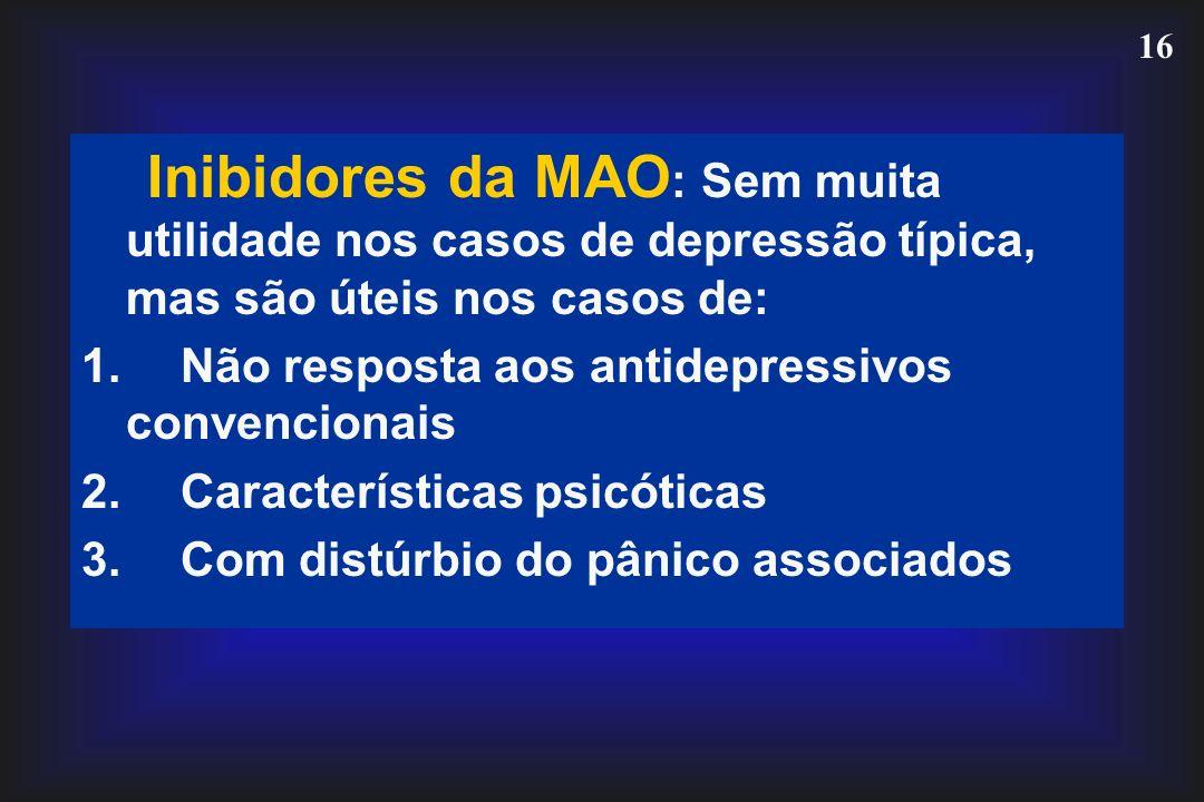 Inibidores da MAO: Sem muita utilidade nos casos de depressão típica, mas são úteis nos casos de: