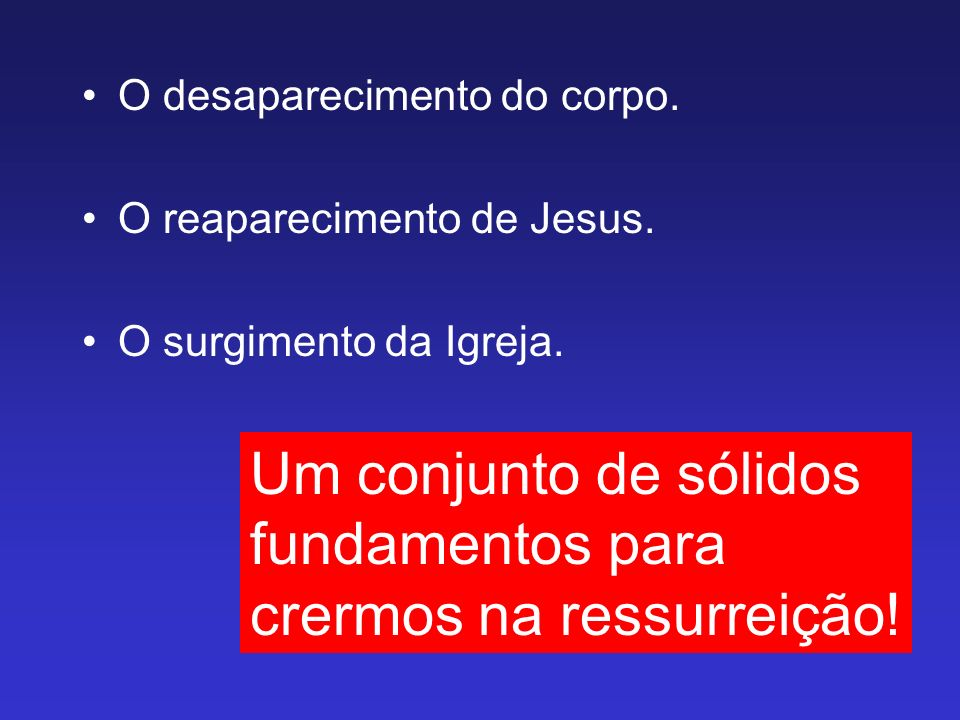 Um conjunto de sólidos fundamentos para crermos na ressurreição!