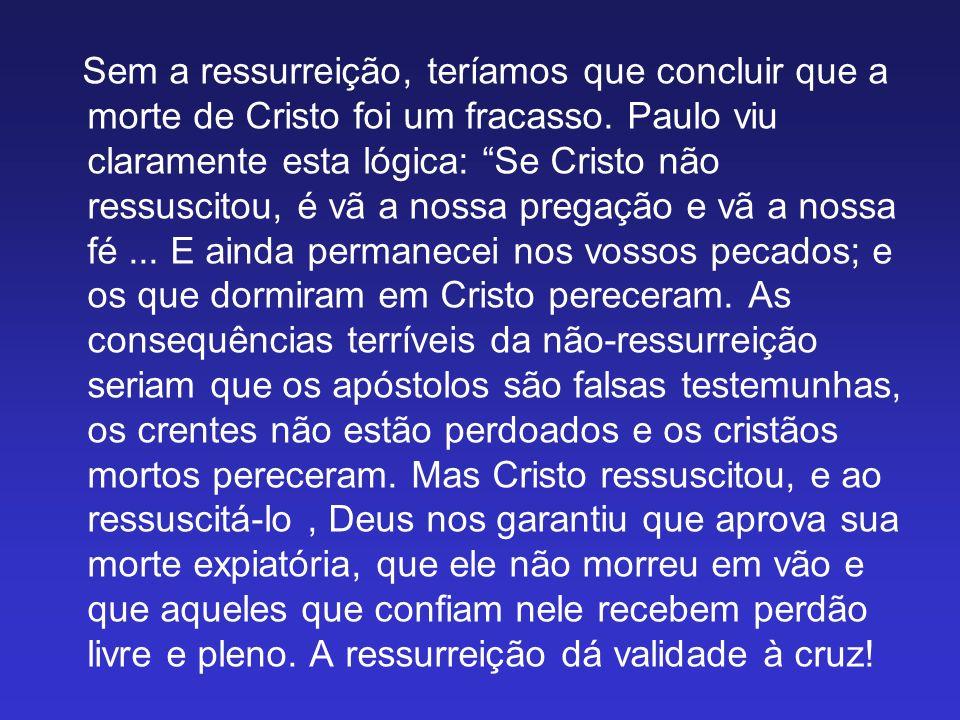 Sem a ressurreição, teríamos que concluir que a morte de Cristo foi um fracasso.