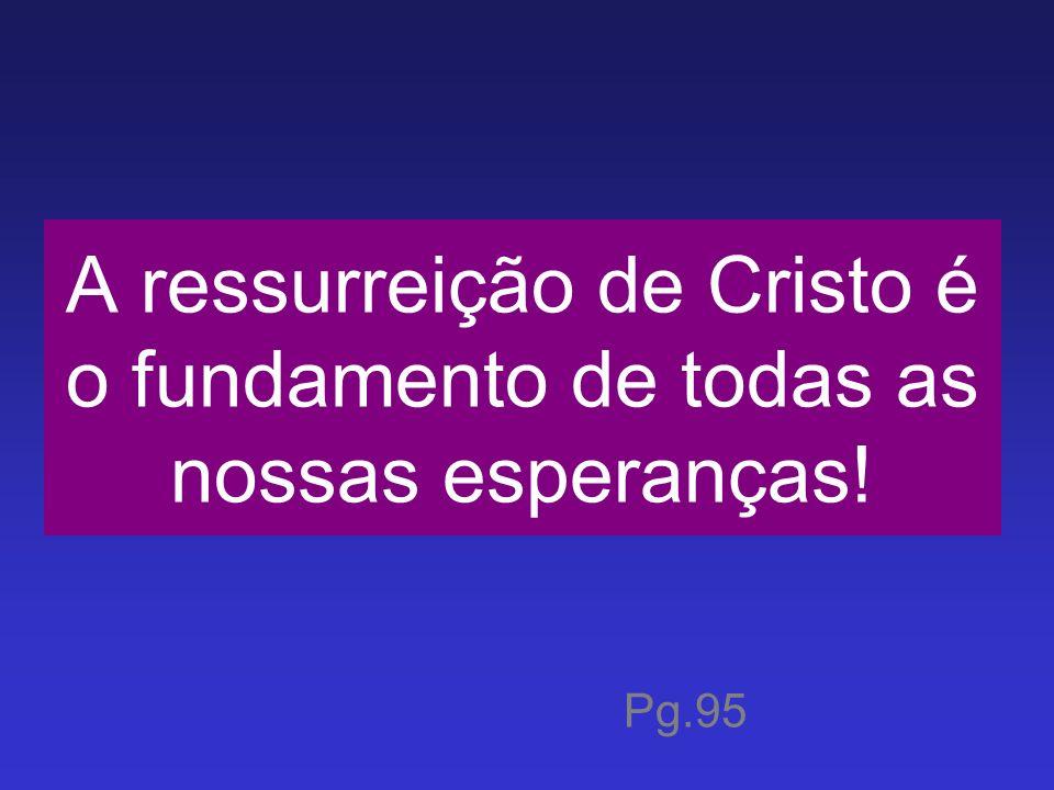 A ressurreição de Cristo é o fundamento de todas as nossas esperanças!