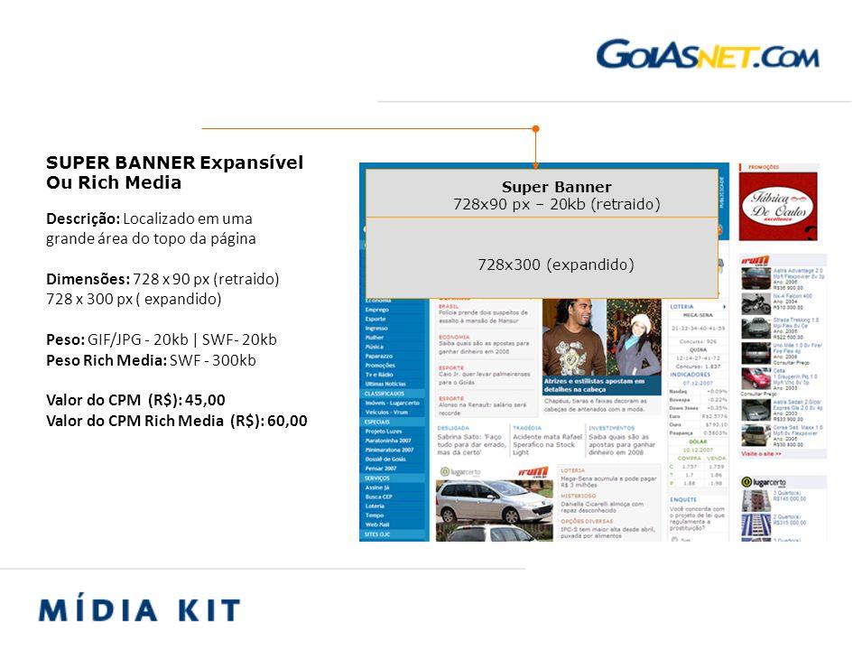 728 x 300 px ( expandido) Peso: GIF/JPG - 20kb | SWF- 20kb