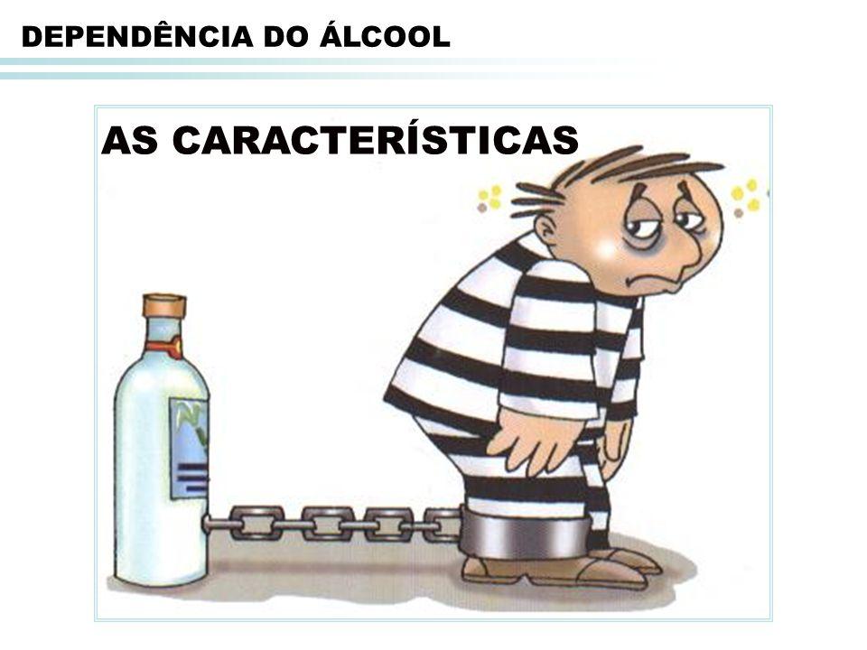 DEPENDÊNCIA DO ÁLCOOL AS CARACTERÍSTICAS 17