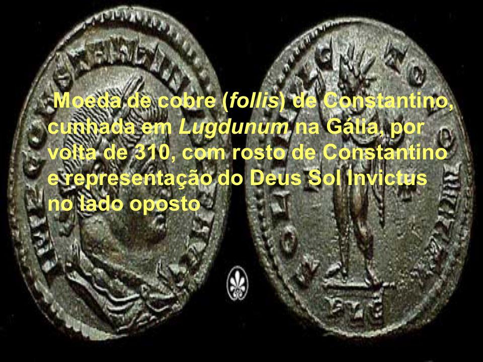 Moeda de cobre (follis) de Constantino, cunhada em Lugdunum na Gália, por volta de 310, com rosto de Constantino e representação do Deus Sol Invictus no lado oposto