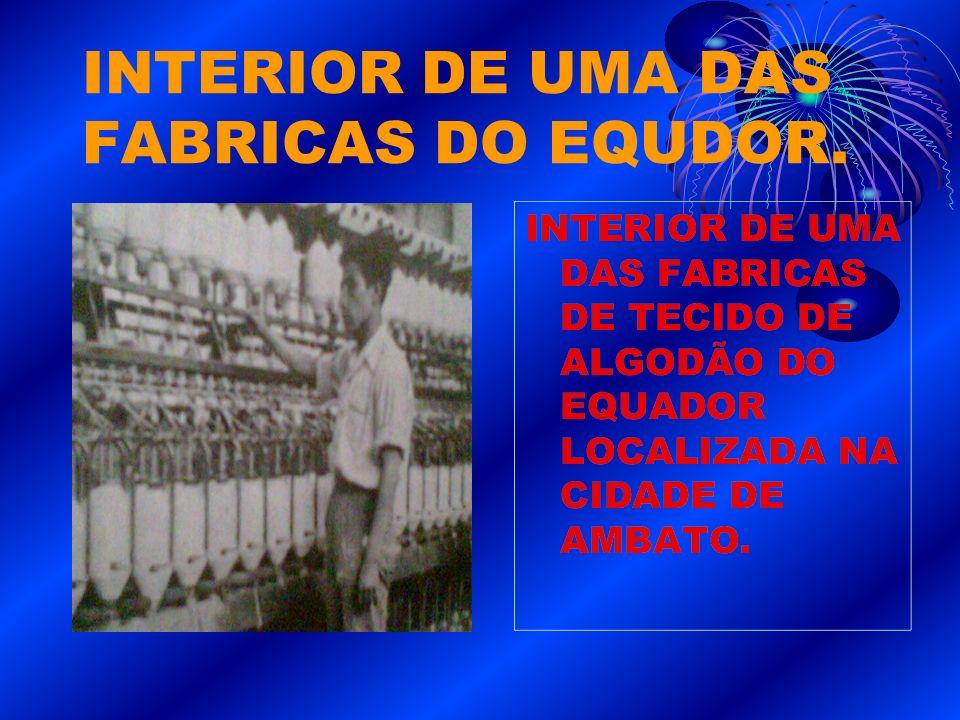 INTERIOR DE UMA DAS FABRICAS DO EQUDOR.