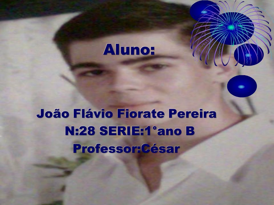 Aluno: João Flávio Fiorate Pereira N:28 SERIE:1°ano B Professor:César