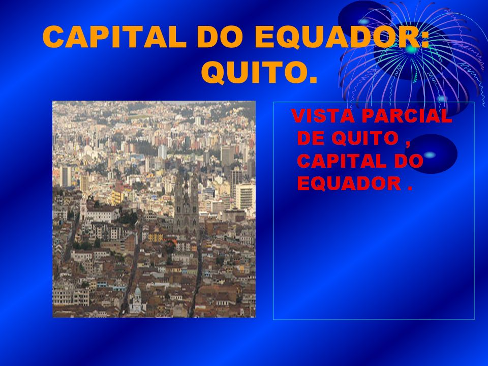 CAPITAL DO EQUADOR: QUITO.