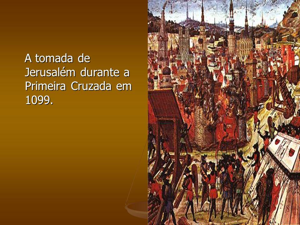 A tomada de Jerusalém durante a Primeira Cruzada em 1099.