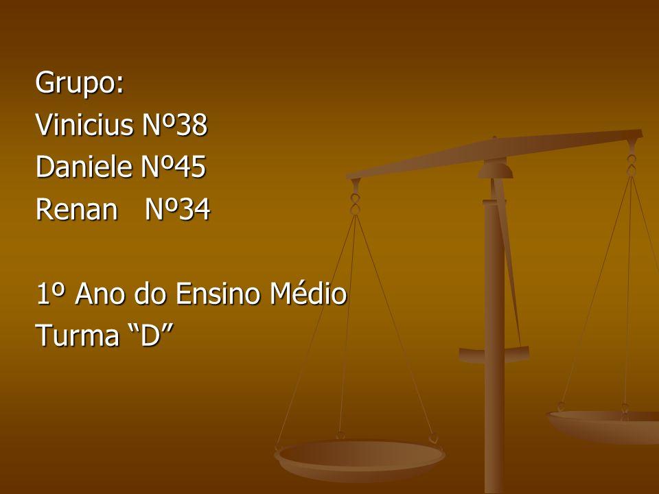 Grupo: Vinicius Nº38 Daniele Nº45 Renan Nº34 1º Ano do Ensino Médio Turma D