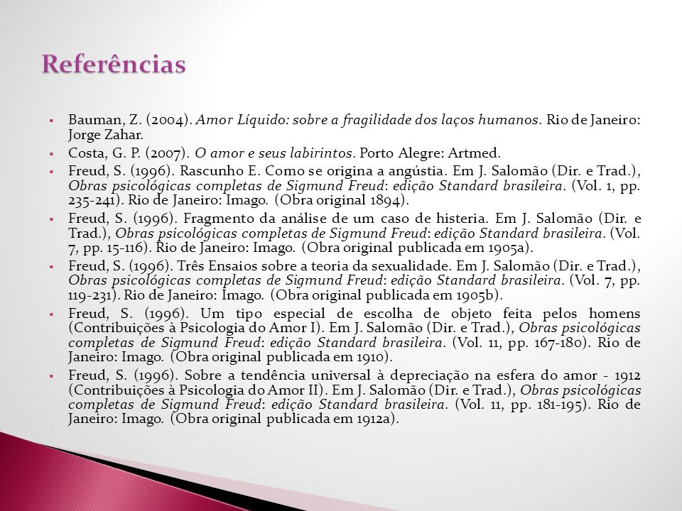 ReferênciasBauman, Z. (2004). Amor Líquido: sobre a fragilidade dos laços humanos. Rio de Janeiro: Jorge Zahar.
