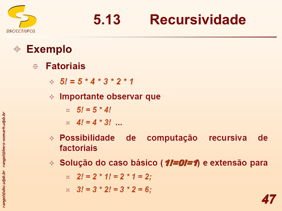 5.13 Recursividade Exemplo Fatoriais 5! = 5 * 4 * 3 * 2 * 1