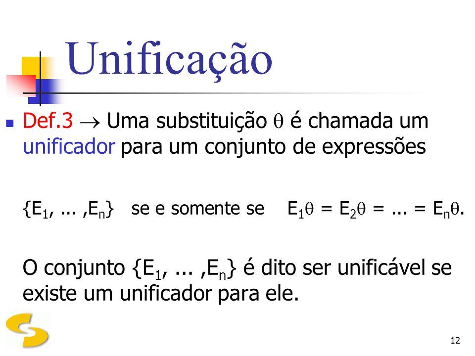 UnificaçãoDef.3  Uma substituição  é chamada um unificador para um conjunto de expressões.