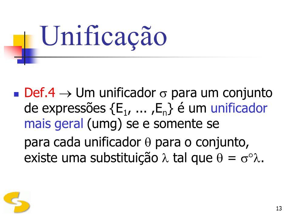 UnificaçãoDef.4  Um unificador s para um conjunto de expressões {E1, ... ,En} é um unificador mais geral (umg) se e somente se.