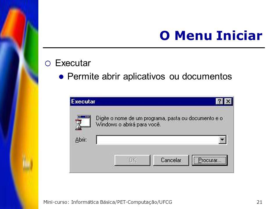 O Menu Iniciar Executar Permite abrir aplicativos ou documentos
