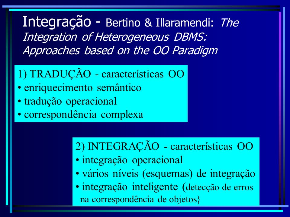Integração - Bertino & Illaramendi: The Integration of Heterogeneous DBMS: Approaches based on the OO Paradigm