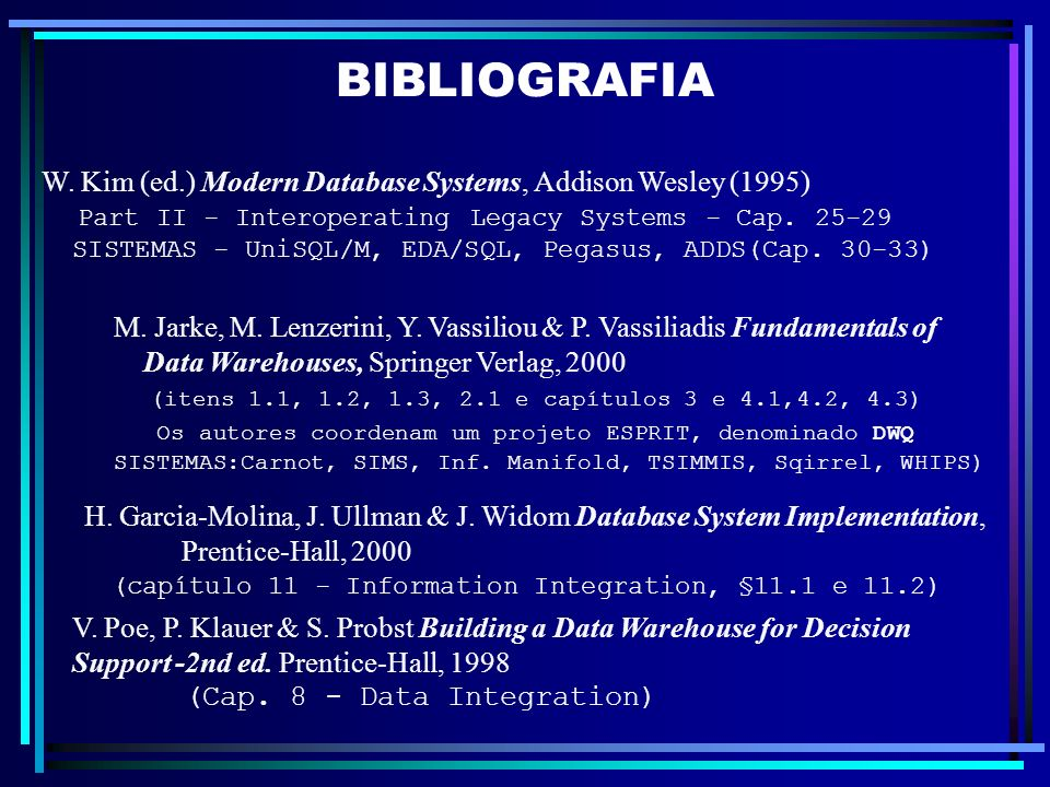 BIBLIOGRAFIA W. Kim (ed.) Modern Database Systems, Addison Wesley (1995) Part II - Interoperating Legacy Systems - Cap. 25-29.