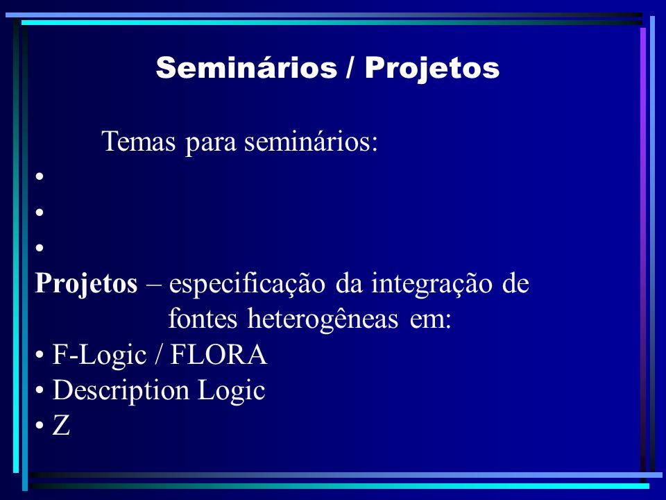 Seminários / Projetos Temas para seminários: Projetos – especificação da integração de fontes heterogêneas em: