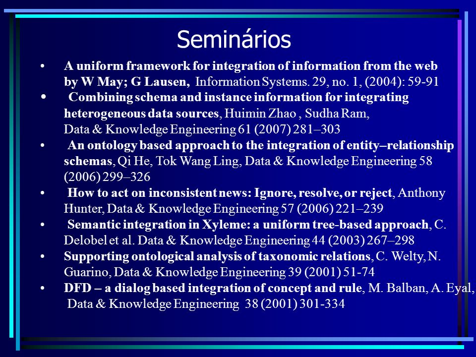 Seminários A uniform framework for integration of information from the web. by W May; G Lausen, Information Systems. 29, no. 1, (2004): 59-91.