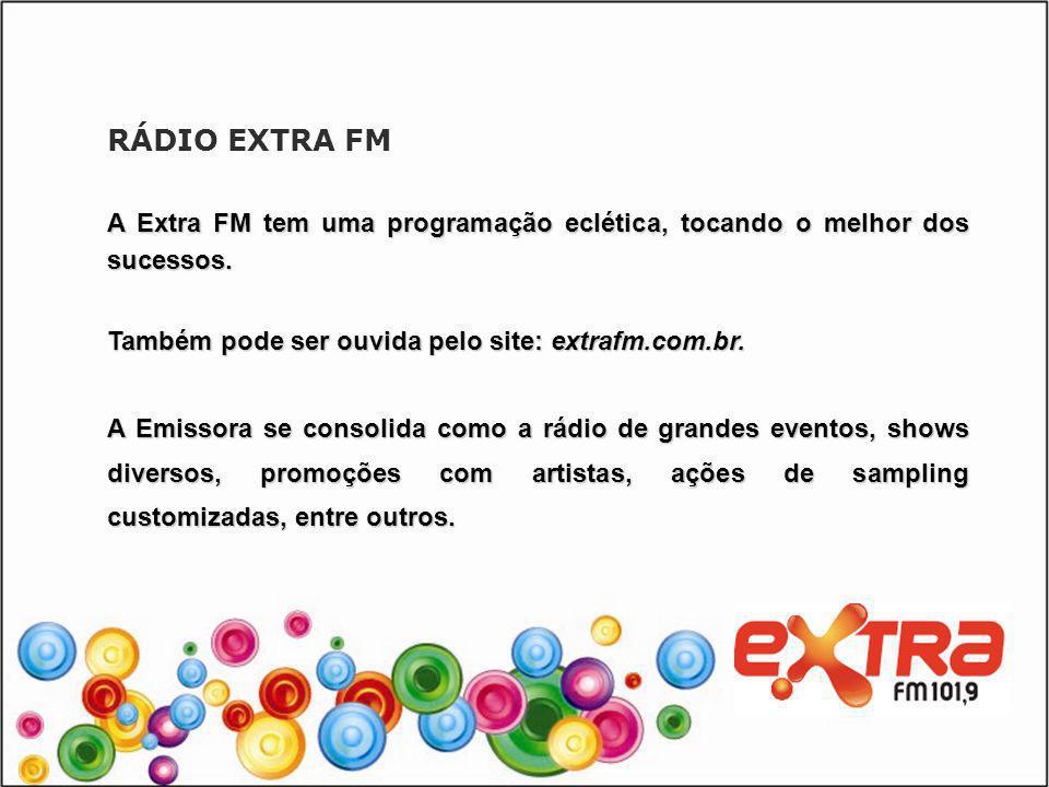 RÁDIO EXTRA FM A Extra FM tem uma programação eclética, tocando o melhor dos sucessos. Também pode ser ouvida pelo site: extrafm.com.br.