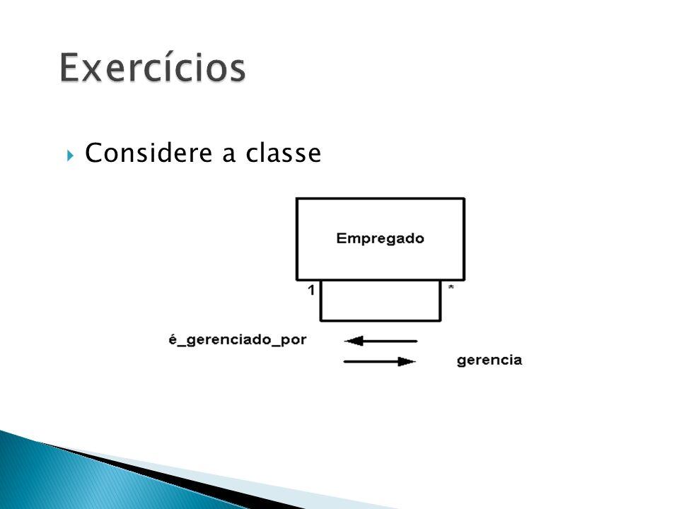 Exercícios Considere a classe
