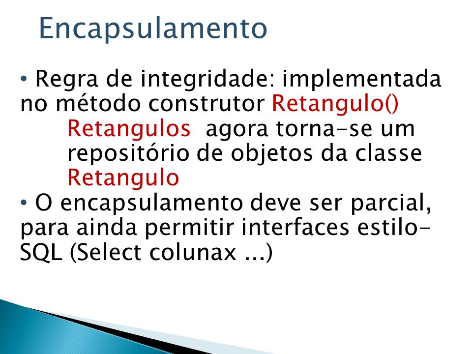 Encapsulamento Regra de integridade: implementada no método construtor Retangulo()