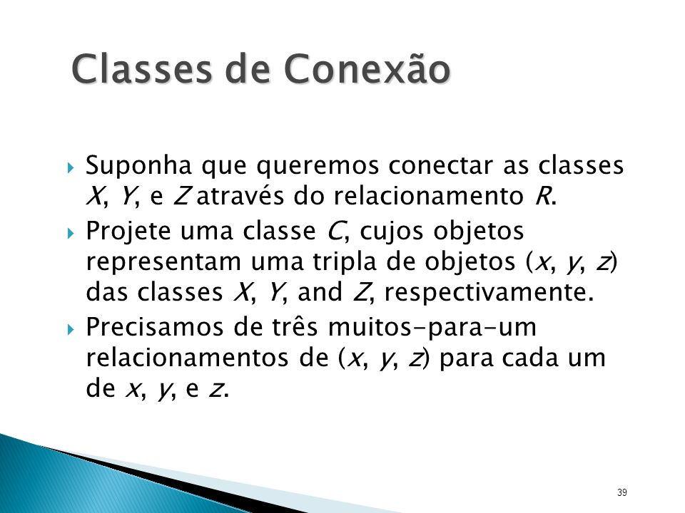 Classes de Conexão Suponha que queremos conectar as classes X, Y, e Z através do relacionamento R.