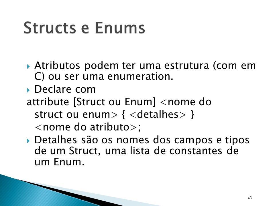 Structs e Enums Atributos podem ter uma estrutura (com em C) ou ser uma enumeration. Declare com.