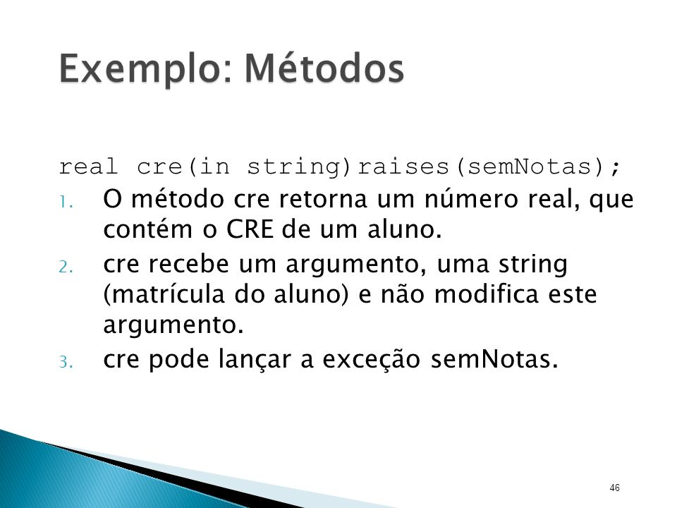 Exemplo: Métodos real cre(in string)raises(semNotas);