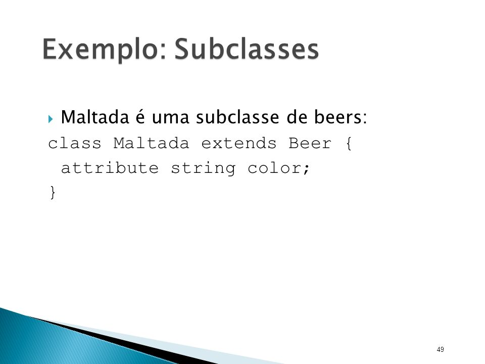 Exemplo: Subclasses Maltada é uma subclasse de beers: