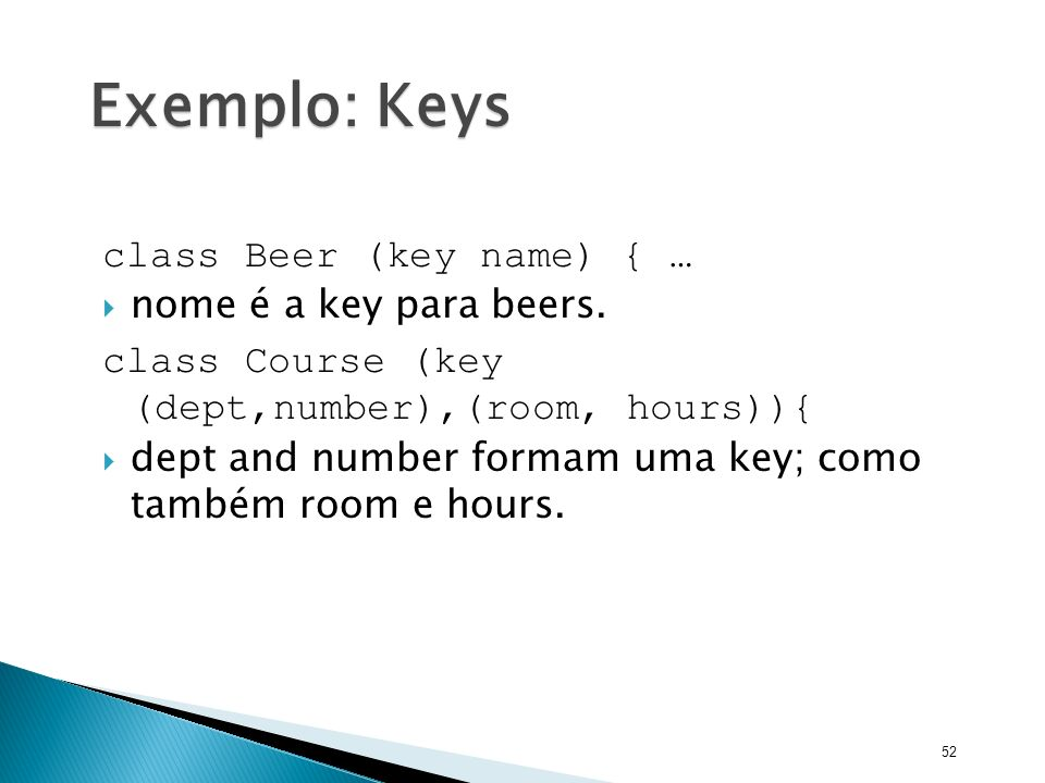 Exemplo: Keys class Beer (key name) { … nome é a key para beers.