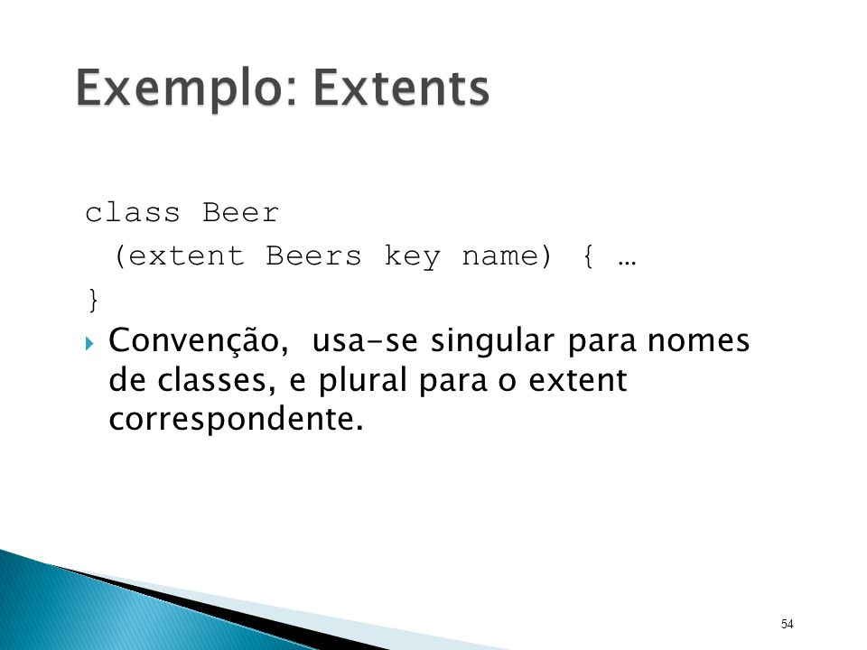 Exemplo: Extents class Beer (extent Beers key name) { … }