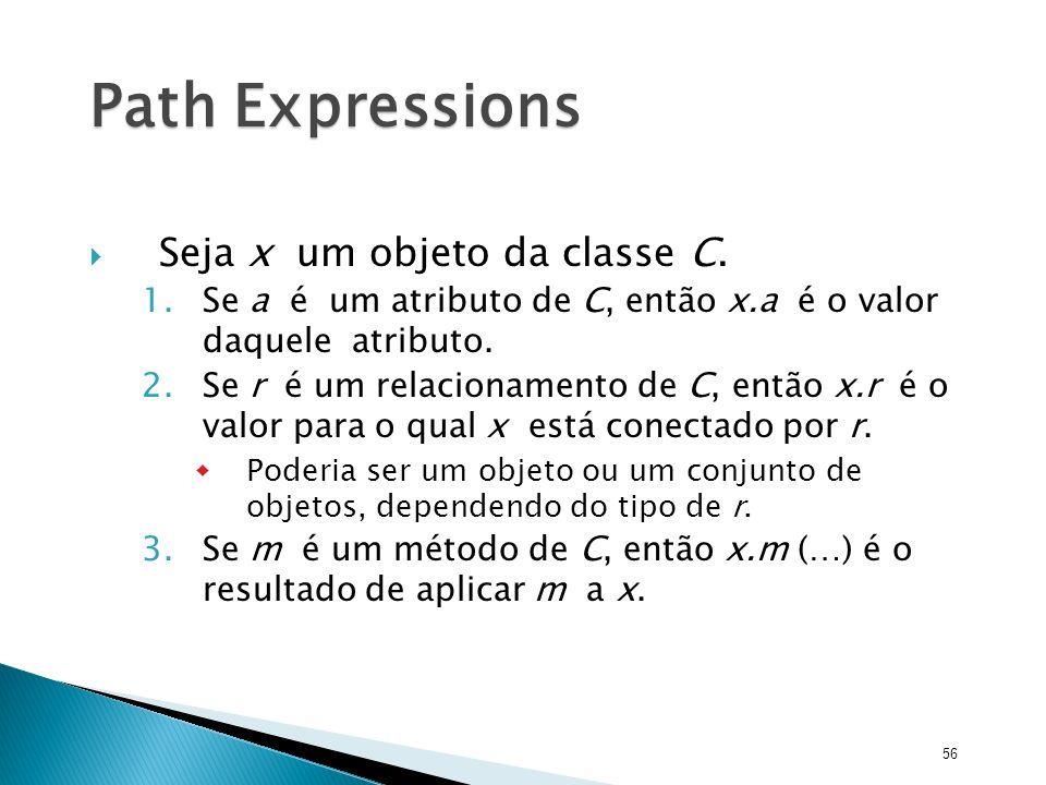 Path Expressions Seja x um objeto da classe C.