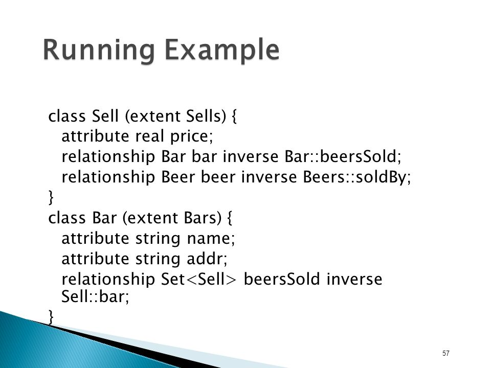 Running Example class Sell (extent Sells) { attribute real price;