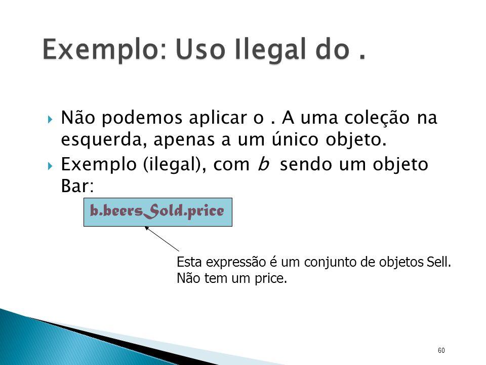 Exemplo: Uso Ilegal do . Não podemos aplicar o . A uma coleção na esquerda, apenas a um único objeto.