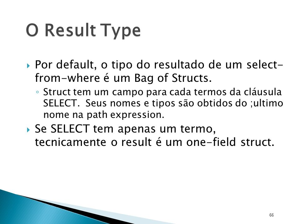 O Result Type Por default, o tipo do resultado de um select- from-where é um Bag of Structs.