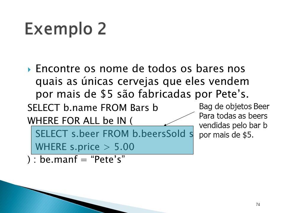 Exemplo 2 Encontre os nome de todos os bares nos quais as únicas cervejas que eles vendem por mais de $5 são fabricadas por Pete's.