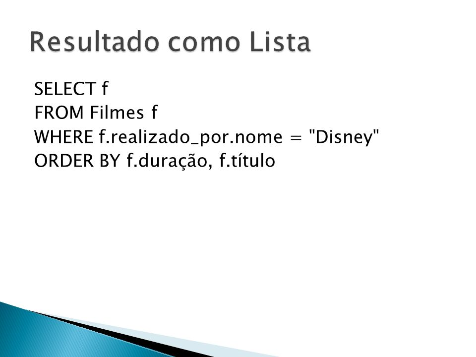 Resultado como Lista SELECT f FROM Filmes f