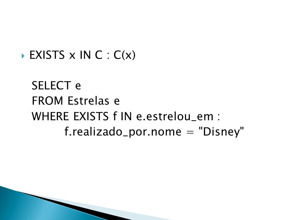 EXISTS x IN C : C(x) SELECT e. FROM Estrelas e.