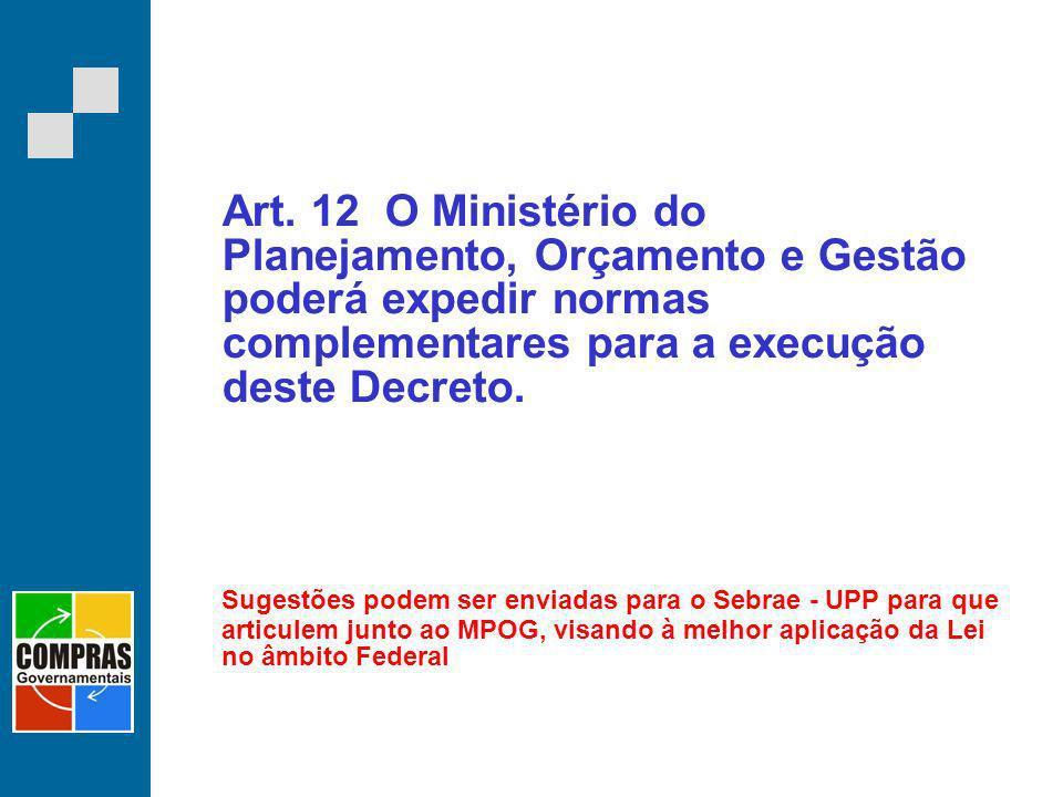 Art. 12 O Ministério do Planejamento, Orçamento e Gestão poderá expedir normas complementares para a execução deste Decreto.